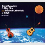 Alex Kolosov & Big Sky feat. Michał Urbaniak - 3 days